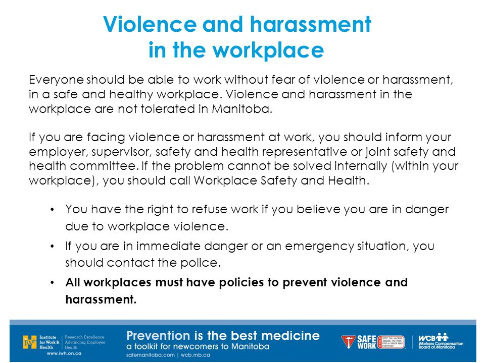 Violence and harassment in the workplace Everyone should be able to work without fear of violence or harassment, in a safe and healthy workplace.