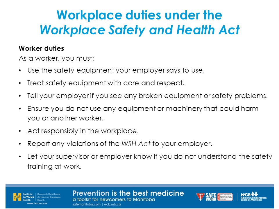 Worker duties As a worker, you must: Use the safety equipment your employer says to use.