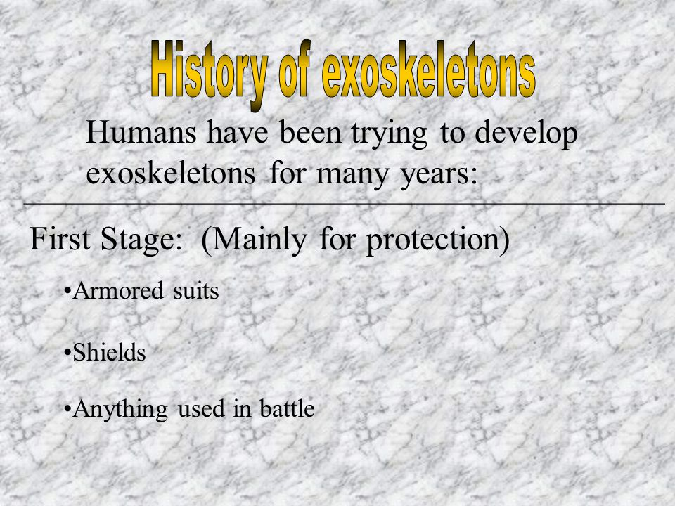 Humans have been trying to develop exoskeletons for many years: _________________________________________________________ First Stage: (Mainly for protection) Armored suits Shields Anything used in battle