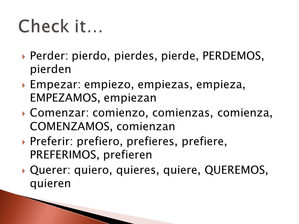  There are some o-ue verbs ◦ Poder ◦ Dormir ◦ Volver ◦ Devolver  There is one u-ue verb ◦ Jugar  Conjugate them.