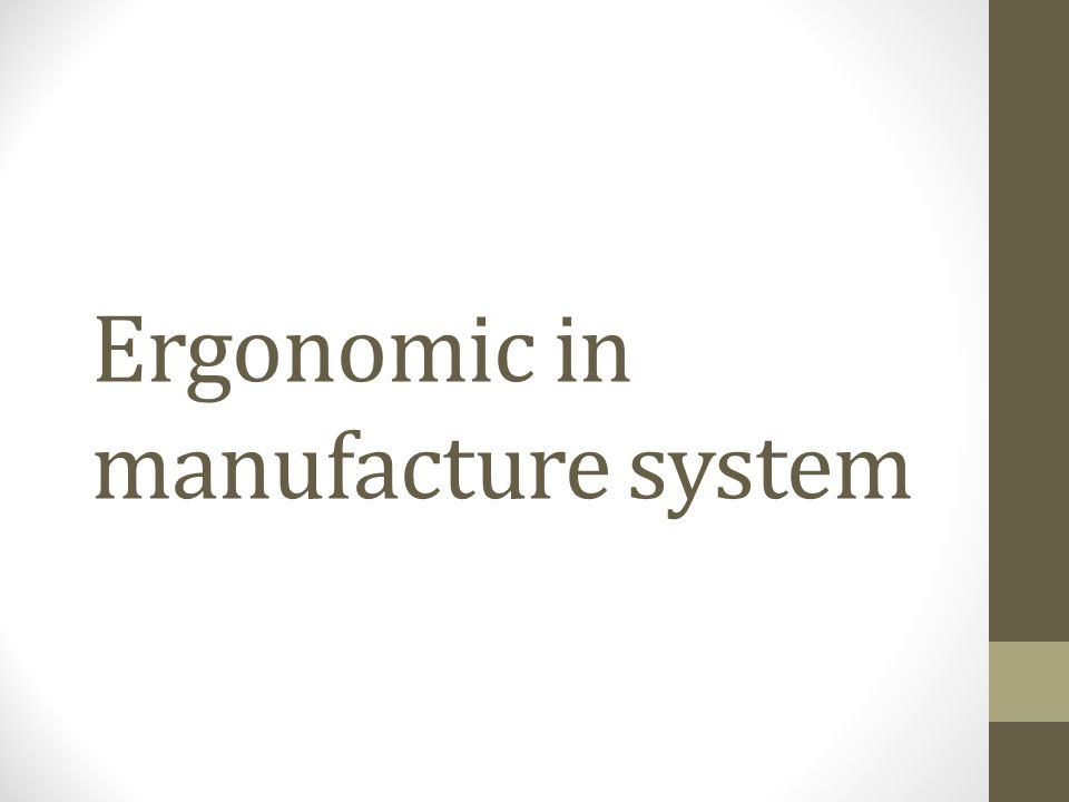 Ergonomic in manufacture system