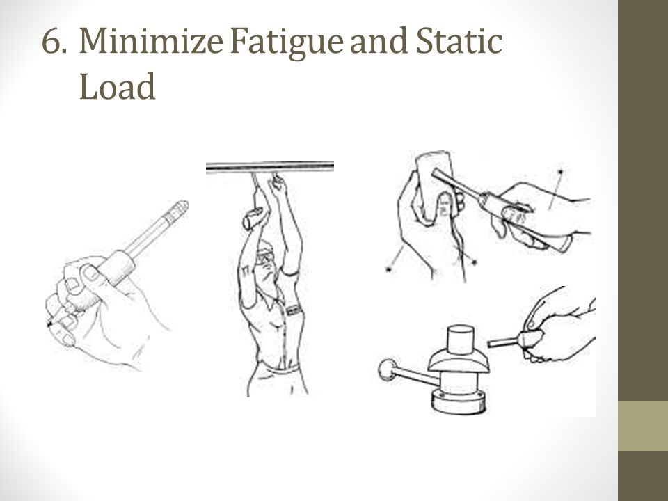 6.Minimize Fatigue and Static Load