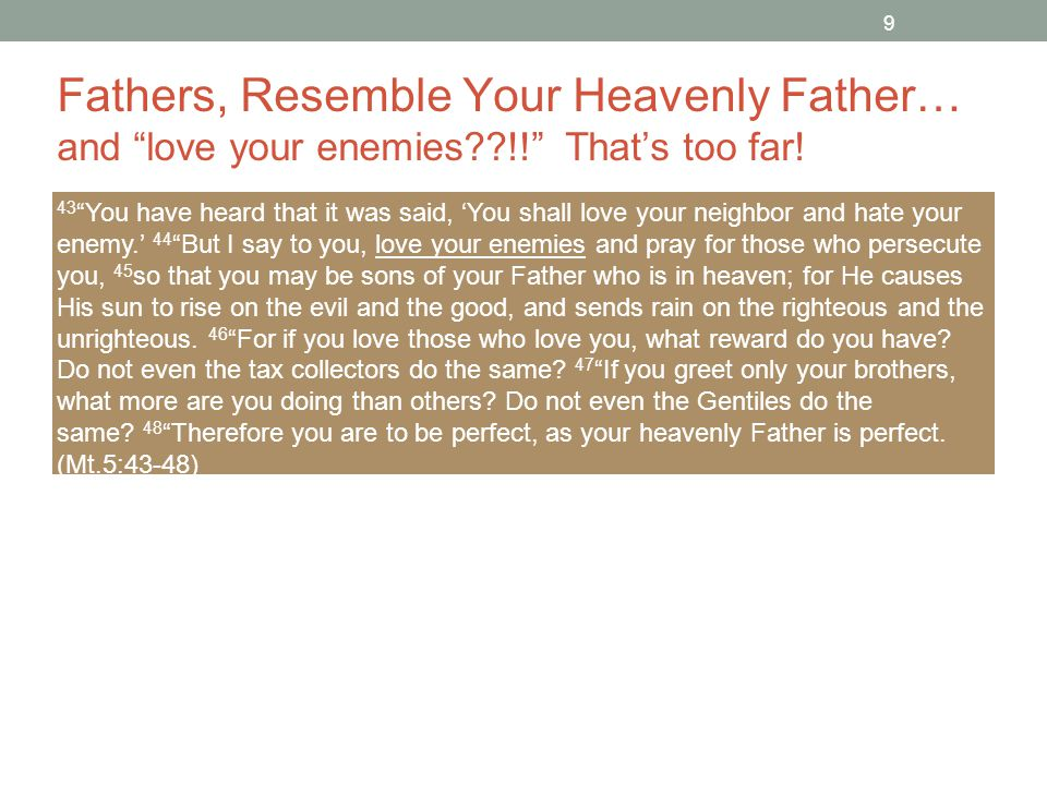9 Fathers, Resemble Your Heavenly Father… and love your enemies !! That's too far.