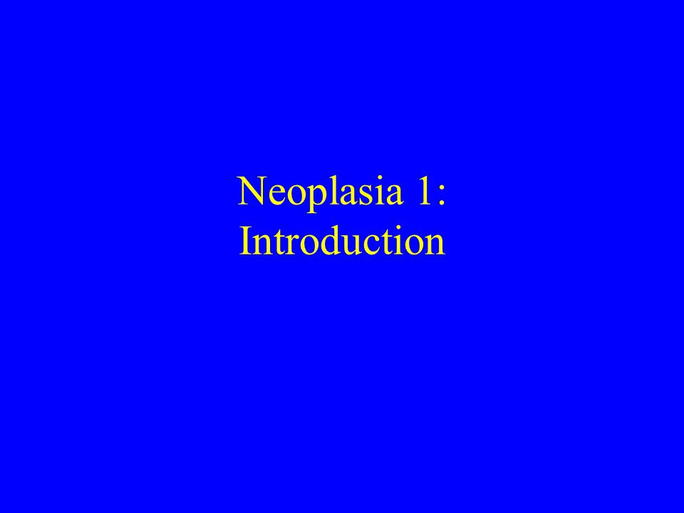 Neoplasia 1: Introduction