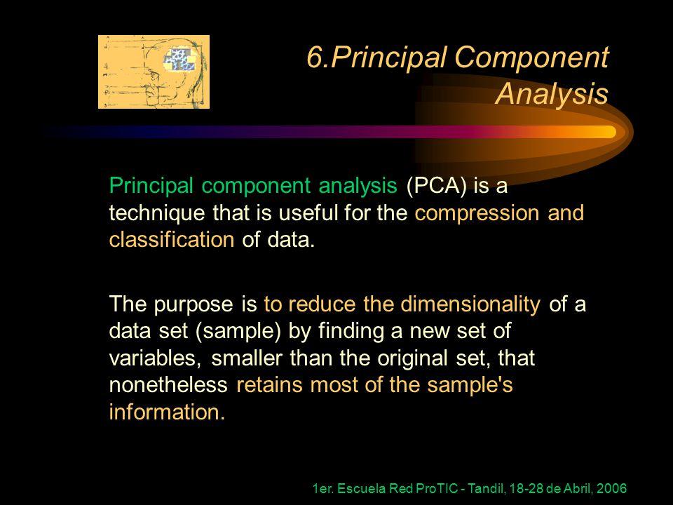 1er. Escuela Red ProTIC - Tandil, 18-28 de Abril, 2006 6.Principal Component Analysis Then…