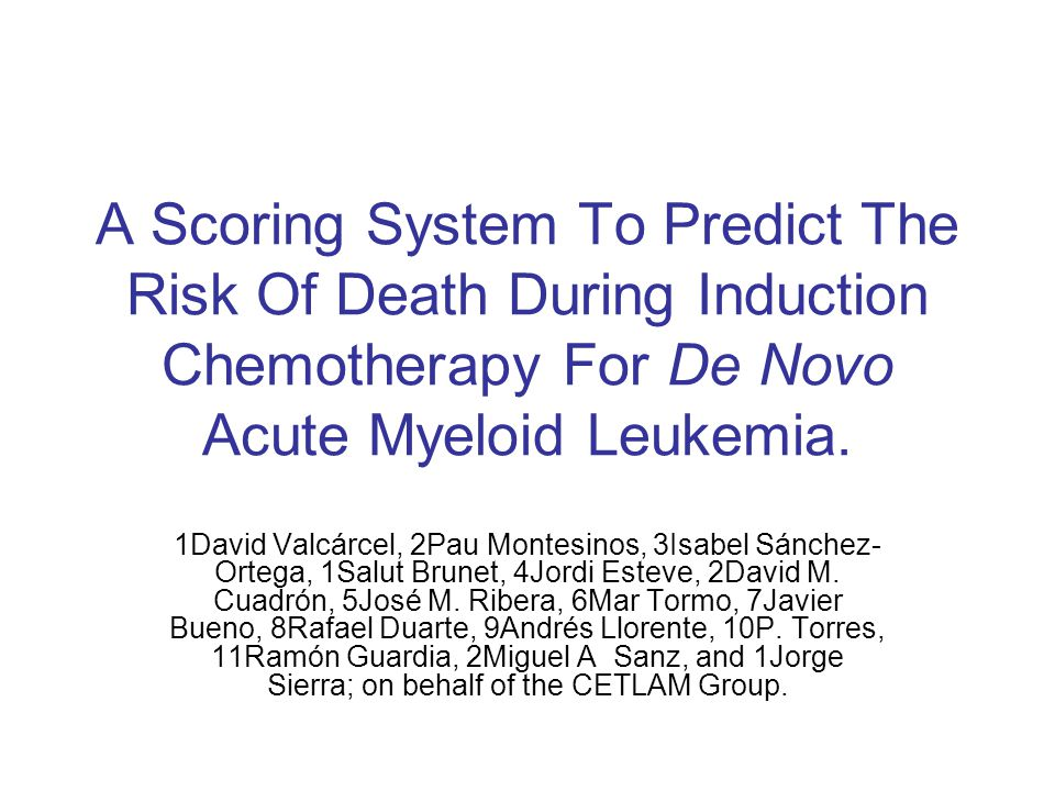 A Scoring System To Predict The Risk Of Death During Induction Chemotherapy For De Novo Acute Myeloid Leukemia. 1David Valcárcel, 2Pau Montesinos, 3Is