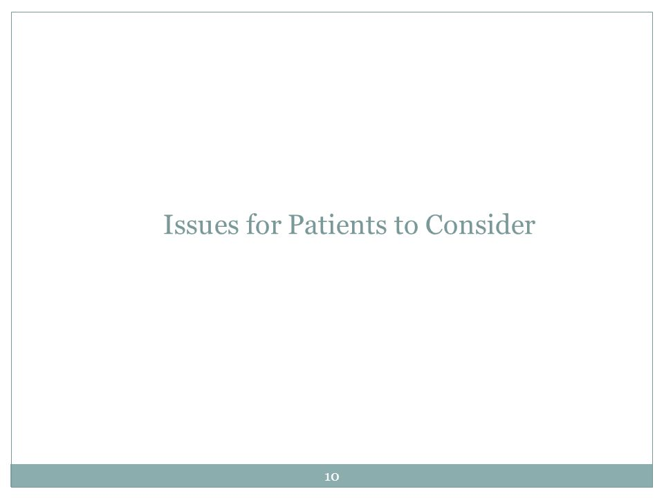 Issues for Patients to Consider 10