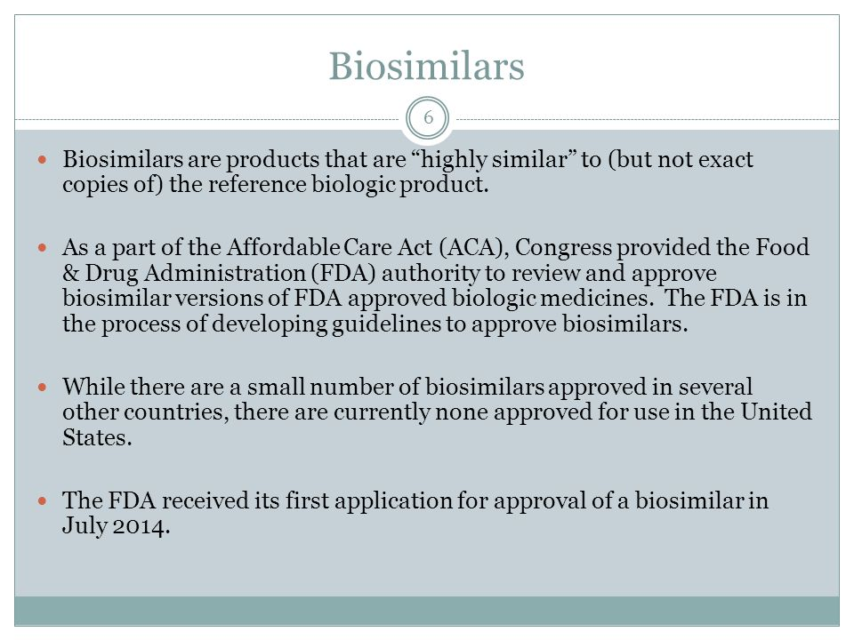 Biosimilars Biosimilars are products that are highly similar to (but not exact copies of) the reference biologic product.