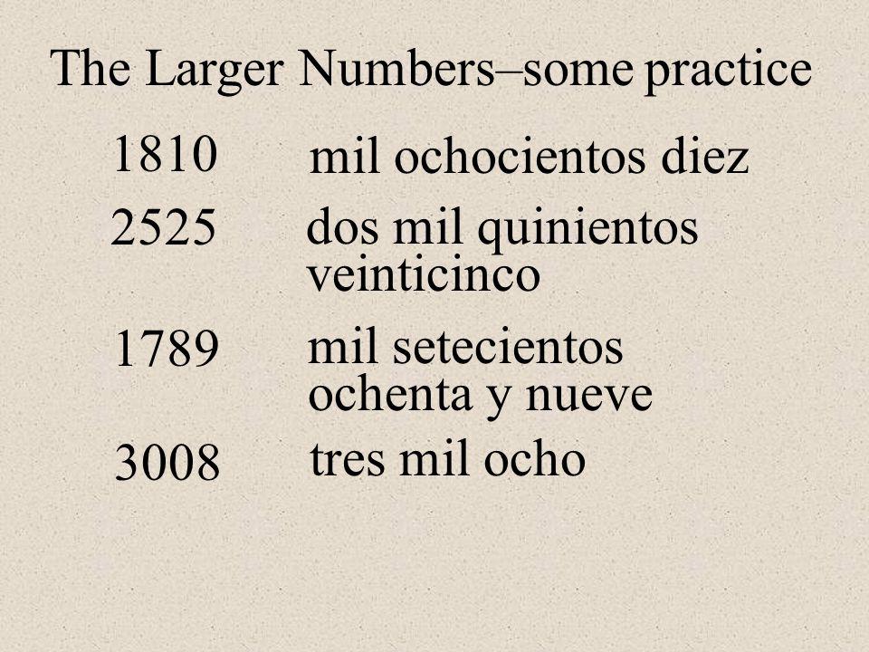 1810 2525 mil ochocientos diez dos mil quinientos veinticinco 1789 mil setecientos ochenta y nueve 3008 tres mil ocho The Larger Numbers–some practice