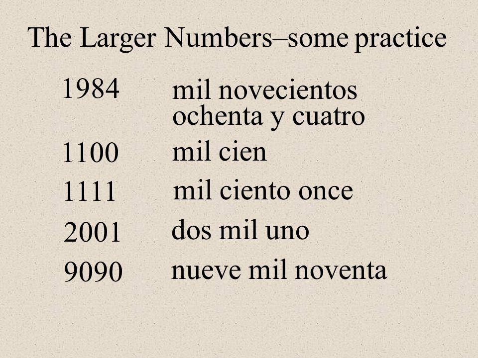 1984 1111 mil novecientos ochenta y cuatro mil ciento once 2001 dos mil uno 9090 nueve mil noventa 1100 mil cien The Larger Numbers–some practice
