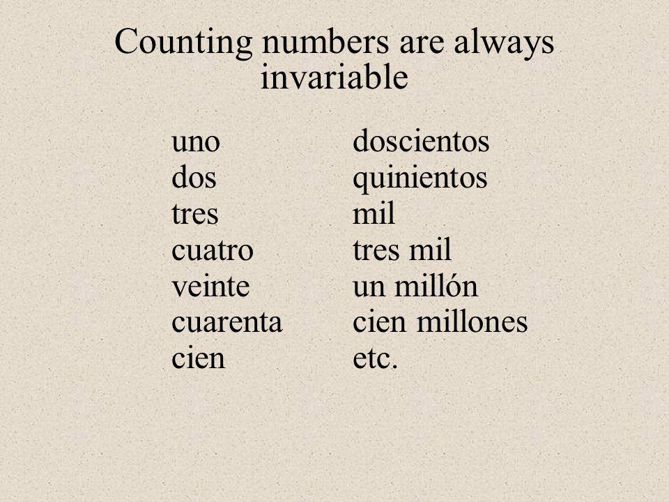 uno dos tres cuatro veinte cuarenta cien doscientos quinientos mil tres mil un millón cien millones etc. Counting numbers are always invariable