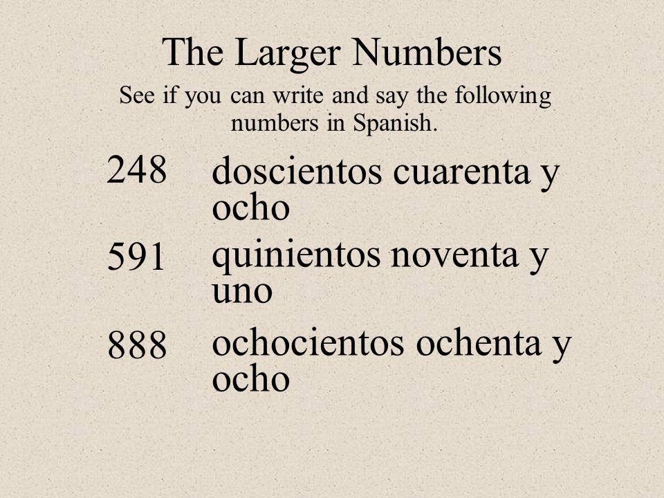 248 591 888 doscientos cuarenta y ocho quinientos noventa y uno ochocientos ochenta y ocho The Larger Numbers See if you can write and say the followi