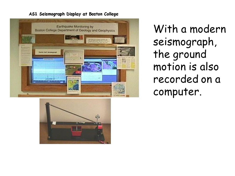 With a modern seismograph, the ground motion is also recorded on a computer.