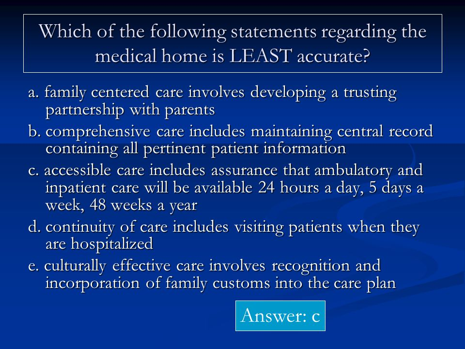 Which of the following statements regarding the medical home is LEAST accurate.
