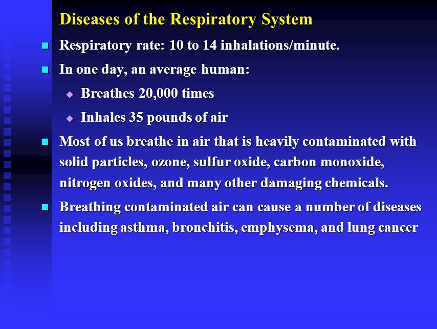 Diseases of the Respiratory System Respiratory rate: 10 to 14 inhalations/minute.