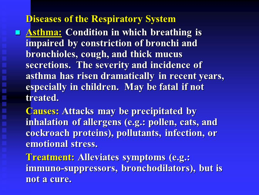 Diseases of the Respiratory System Asthma: Condition in which breathing is impaired by constriction of bronchi and bronchioles, cough, and thick mucus secretions.