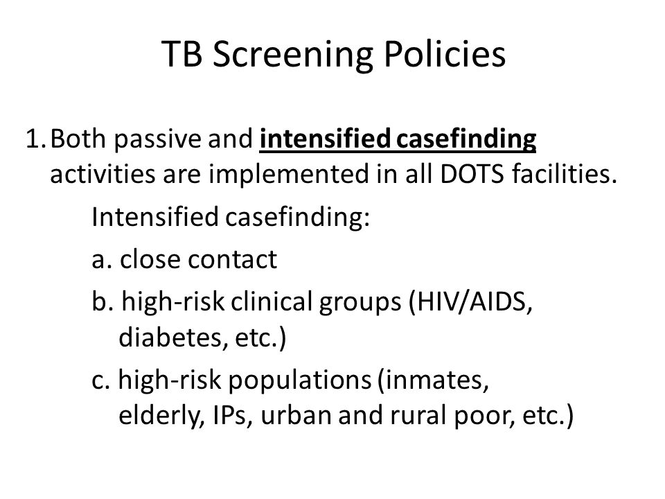 TB Screening Policies 1.Both passive and intensified casefinding activities are implemented in all DOTS facilities.