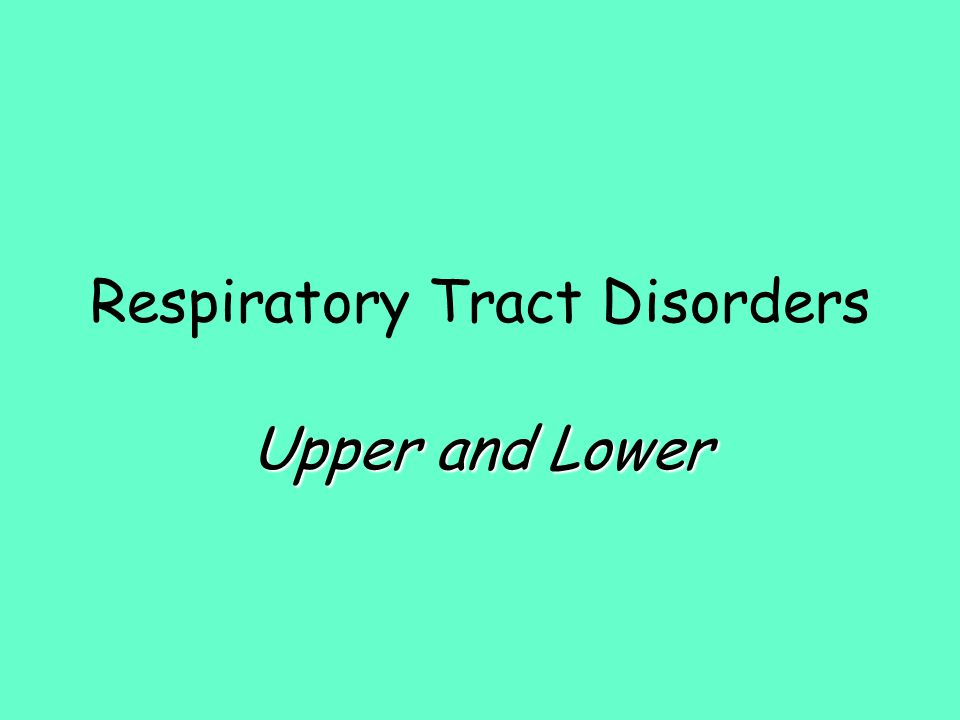 Respiratory Tract Disorders Upper and Lower