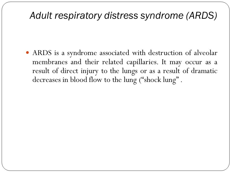 Adult respiratory distress syndrome (ARDS) ARDS is a syndrome associated with destruction of alveolar membranes and their related capillaries.