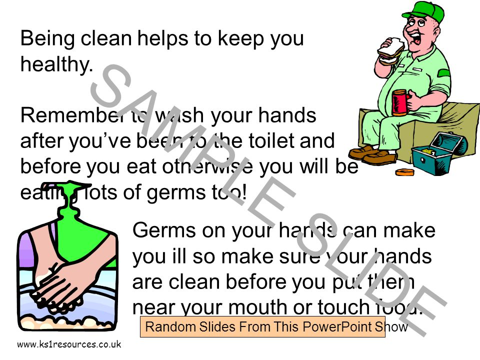 Being clean helps to keep you healthy.