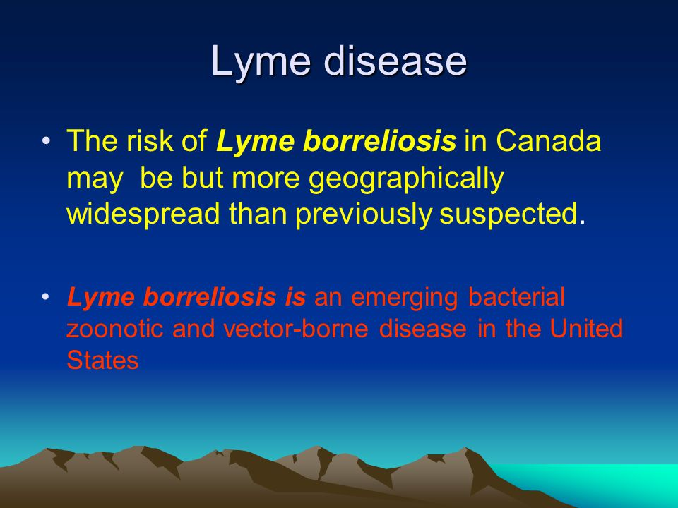 Lyme disease The risk of Lyme borreliosis in Canada may be but more geographically widespread than previously suspected.