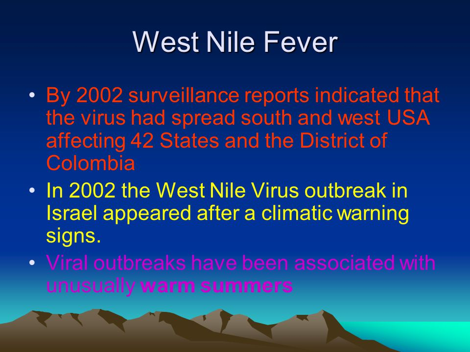 West Nile Fever By 2002 surveillance reports indicated that the virus had spread south and west USA affecting 42 States and the District of Colombia In 2002 the West Nile Virus outbreak in Israel appeared after a climatic warning signs.