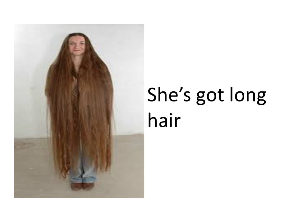 She's got long hair