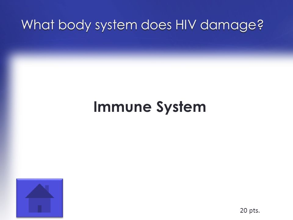 What body system does HIV damage Immune System 20 pts.