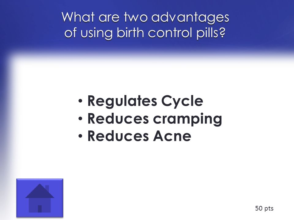What are two advantages of using birth control pills.