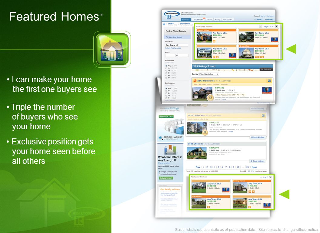 I can make your home the first one buyers see Triple the number of buyers who see your home Exclusive position gets your home seen before all others Featured Homes ™ 29 Screen shots represent site as of publication date.