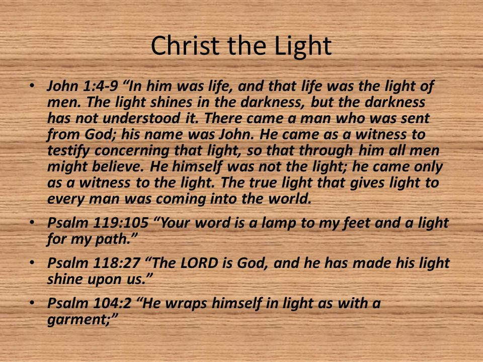 Christ the Light John 1:4-9 In him was life, and that life was the light of men.