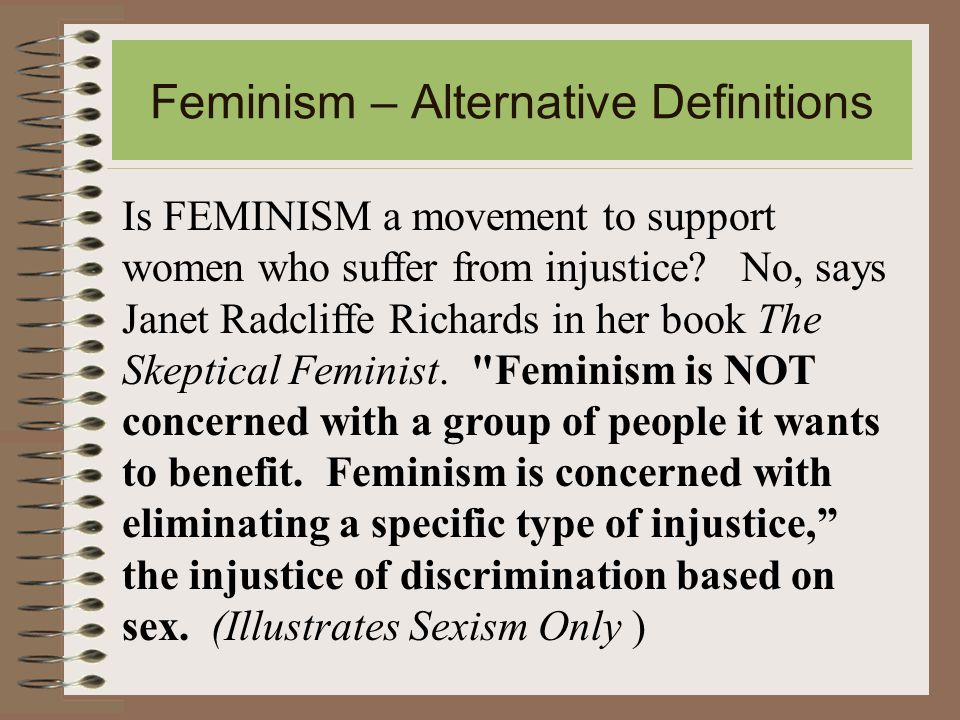 Feminism – Alternative Definitions Is FEMINISM a movement to support women who suffer from injustice.