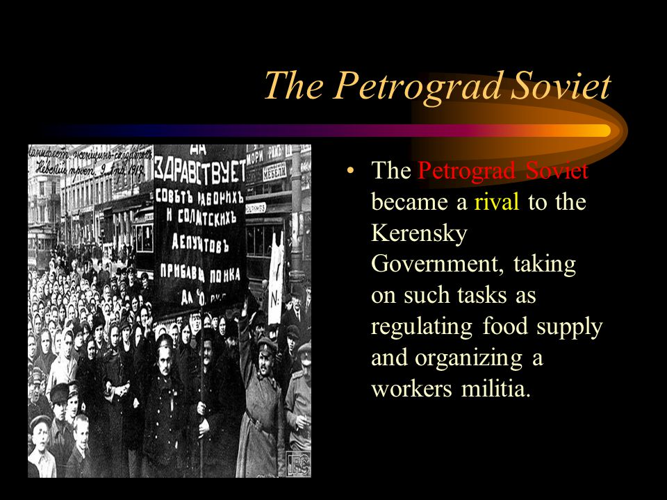 The Petrograd Soviet The Petrograd Soviet became a rival to the Kerensky Government, taking on such tasks as regulating food supply and organizing a workers militia.