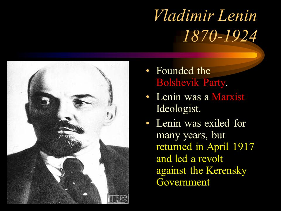 Vladimir Lenin Founded the Bolshevik Party.
