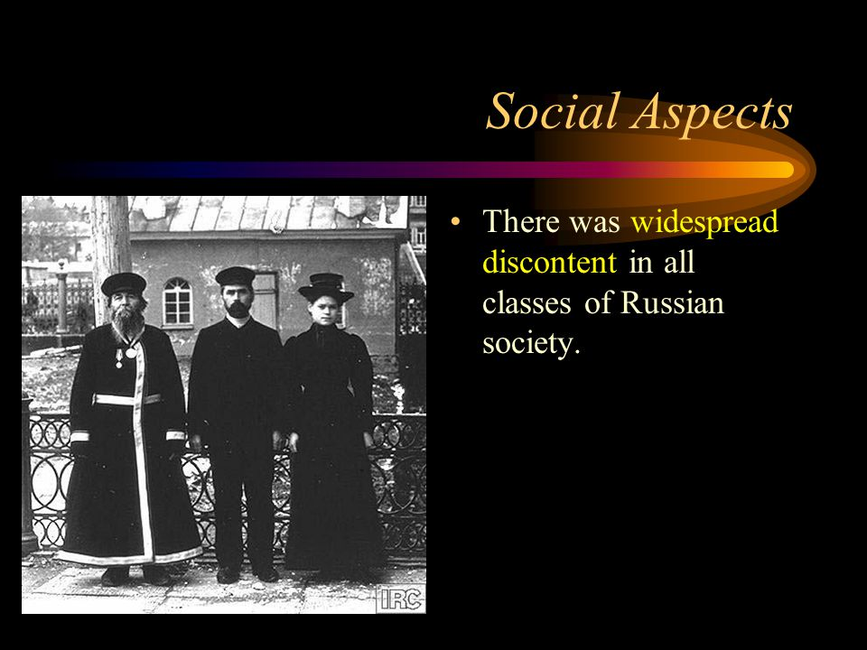 Social Aspects There was widespread discontent in all classes of Russian society.