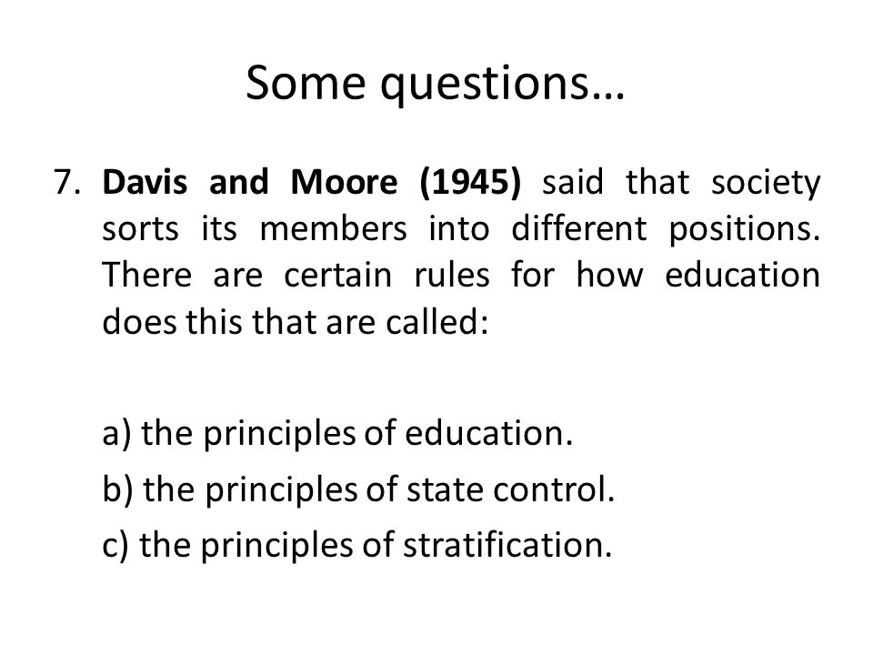 Some questions… 7.Davis and Moore (1945) said that society sorts its members into different positions.