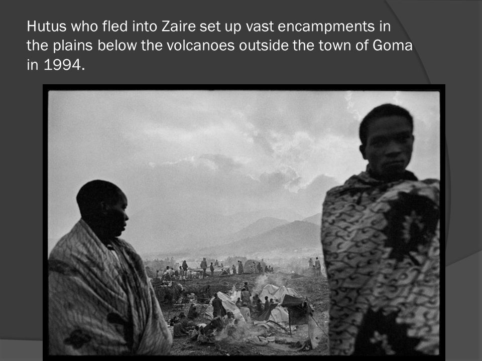 Hutus who fled into Zaire set up vast encampments in the plains below the volcanoes outside the town of Goma in 1994.