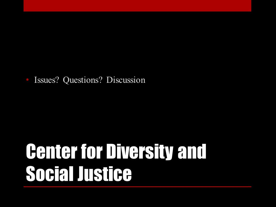Center for Diversity and Social Justice Issues Questions Discussion