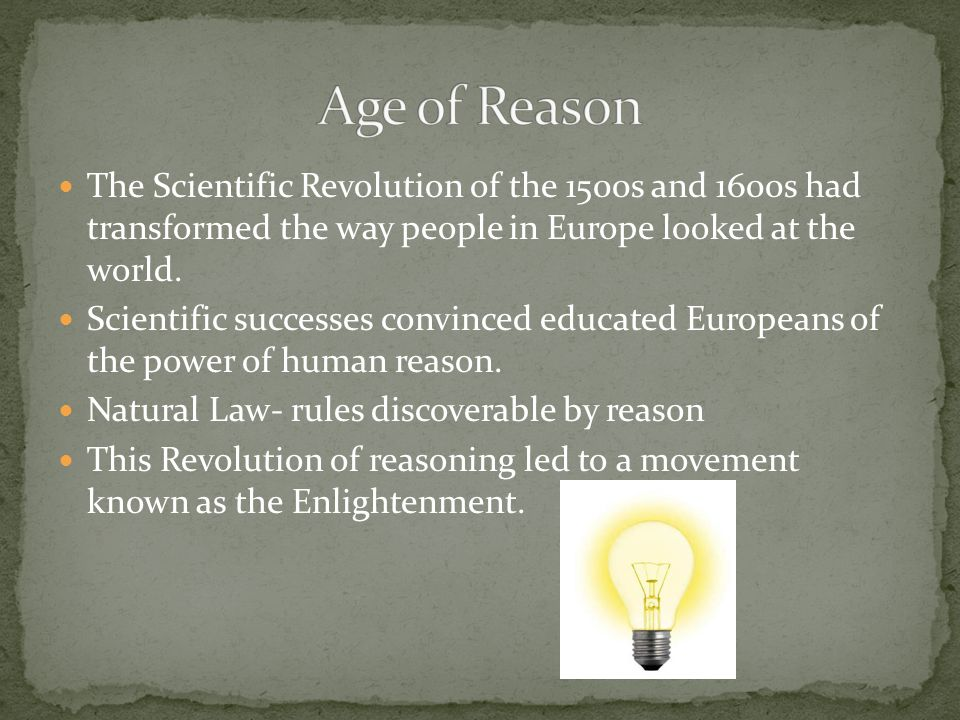 The Scientific Revolution of the 1500s and 1600s had transformed the way people in Europe looked at the world.