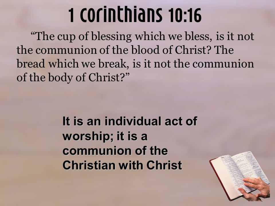 1 Corinthians 10:16 The cup of blessing which we bless, is it not the communion of the blood of Christ.