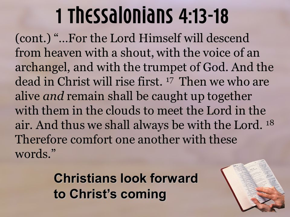 1 Thessalonians 4:13-18 (cont.) …For the Lord Himself will descend from heaven with a shout, with the voice of an archangel, and with the trumpet of God.