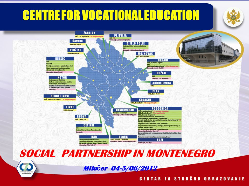 CENTRE FOR VOCATIONAL EDUCATION SOCIAL PARTNERSHIP IN MONTENEGRO Milo č er 04-5/06/2012