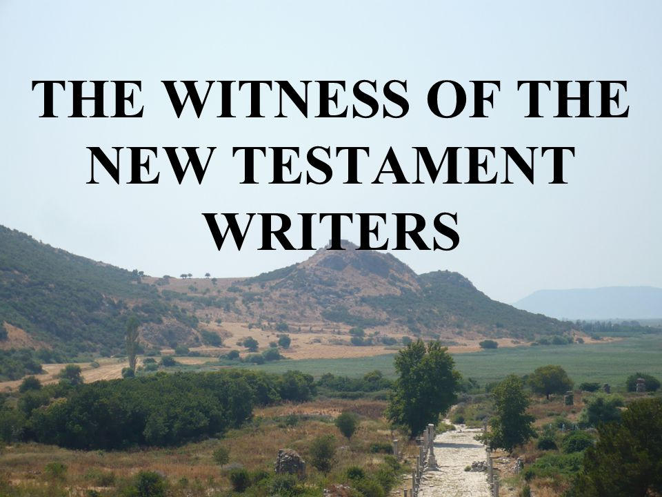 THE WITNESS OF THE NEW TESTAMENT WRITERS