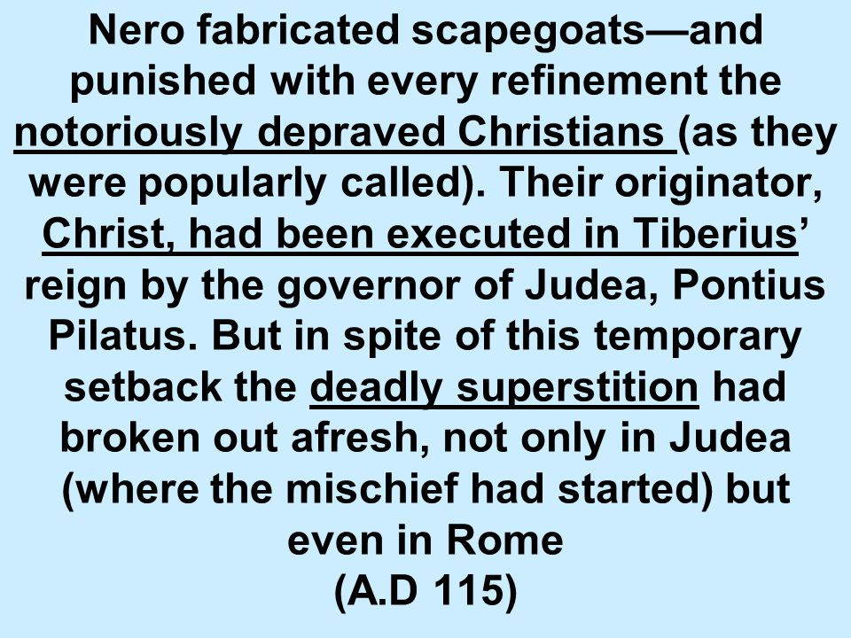 Nero fabricated scapegoats—and punished with every refinement the notoriously depraved Christians (as they were popularly called).