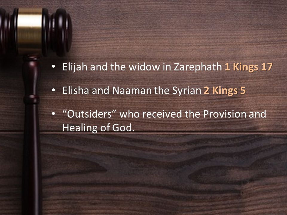 1 Kings 17 Elijah and the widow in Zarephath 1 Kings 17 2 Kings 5 Elisha and Naaman the Syrian 2 Kings 5 Outsiders who received the Provision and Healing of God.
