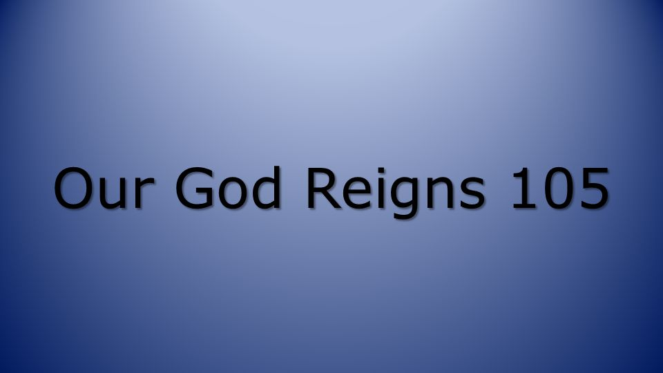 Our God Reigns 105