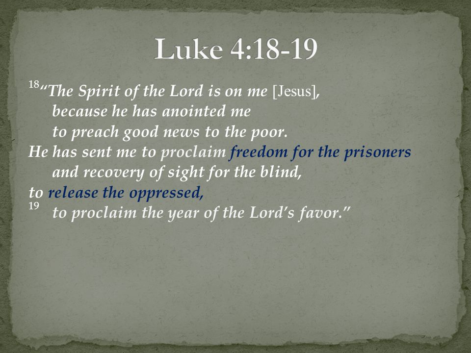 18 The Spirit of the Lord is on me [Jesus], because he has anointed me to preach good news to the poor.