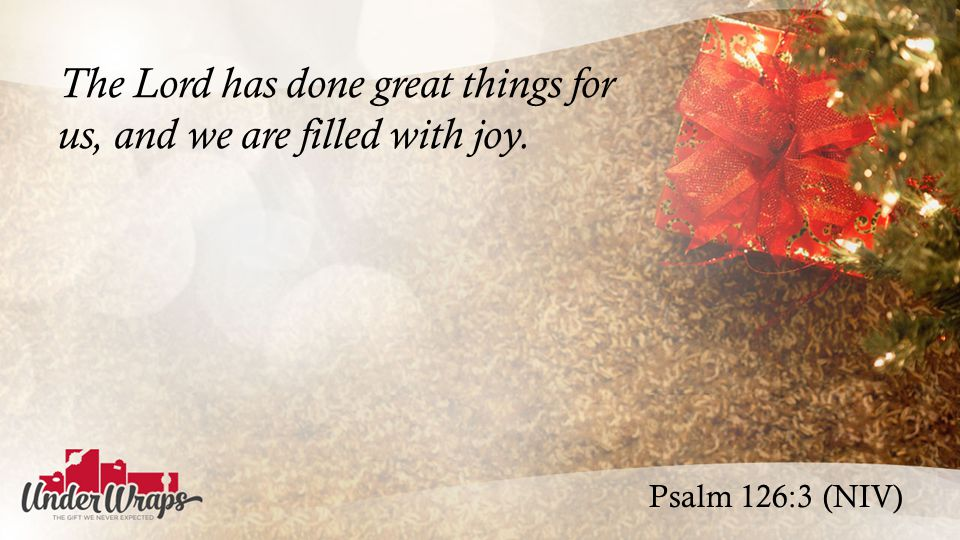 Psalm 126:3 (NIV) The Lord has done great things for us, and we are filled with joy.