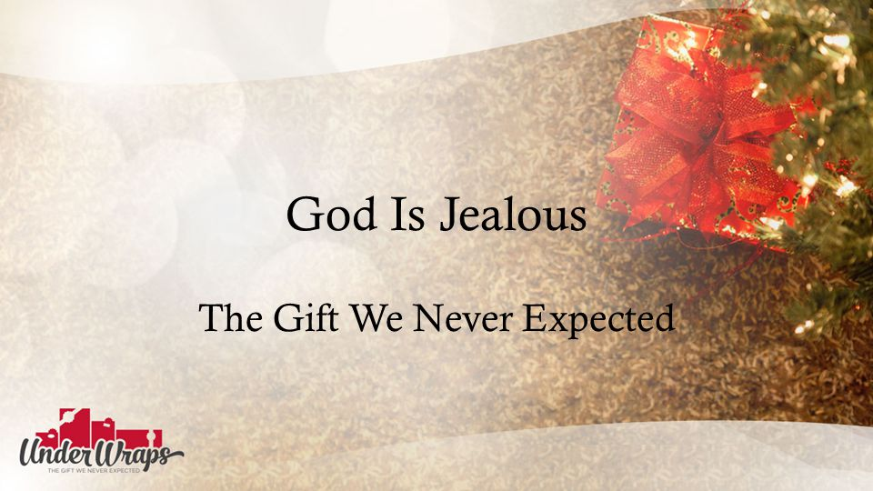 God Is Jealous The Gift We Never Expected