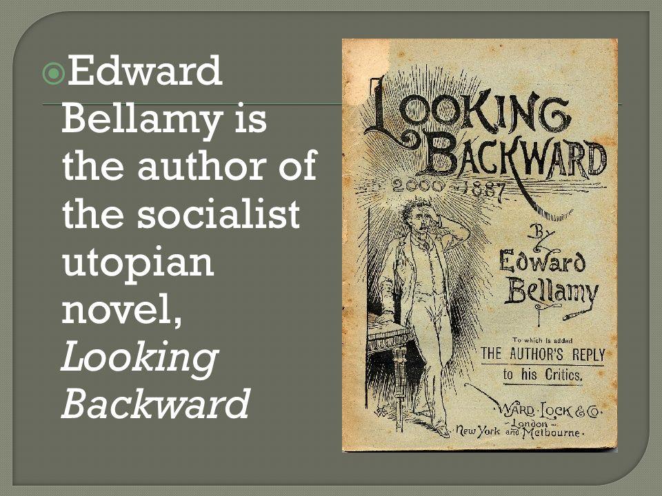  Edward Bellamy is the author of the socialist utopian novel, Looking Backward